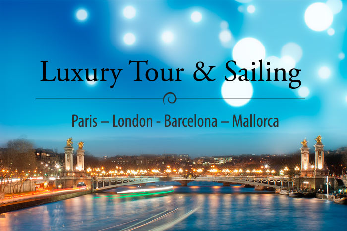 Luxury Tour & Sailing Hospitality. Paris – London – Barcelona – Mallorca